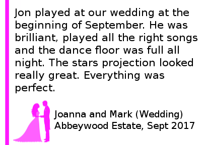Abbeywood Estate Wedding DJ Review - Jon played at our wedding at the beginning of September. He was brilliant, played all the right songs and the dance floor was full all night. The stars projection looked really great. Everything was perfect. Abbeywood Estate Wedding DJ