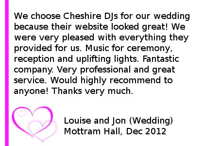 Mottram Hall All Day wedding DJ Review - We choose Cheshire DJs for our wedding because their website looked great! We were very pleased with everything they provided for us. Music for ceremony, reception and uplifting lights. Fantastic company. Very professional and great service. Would highly recommend to anyone