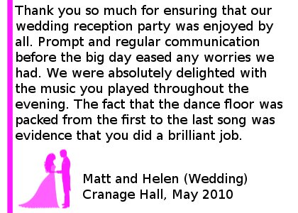 Cranage Hall DJ Review - Thank you so much for ensuring that our wedding reception party was enjoyed by all. Prompt and regular communication before the big day eased any worries we had. We were absolutely delighted with the music you played throughout the evening. The fact that the dance floor was packed from the first to the last song was evidence that you did a brilliant job. We would thoroughly recommend Cheshire DJs for any party or event - especially a wedding. Matt and Helen (Wedding), Cranage Hall, May 2010