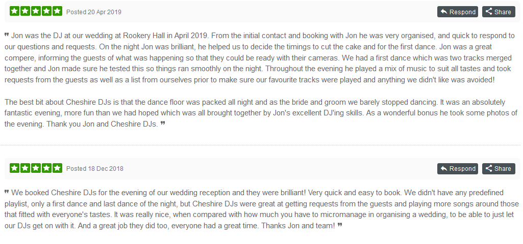 Cheshire Wedding DJ Feedback - Cheshire Wedding DJ Reviews - Cheshire Wedding DJ Testimonials - Jon was the DJ at our wedding at Rookery Hall in April 2019. From the initial contact and booking with Jon he was very organised, and quick to respond to our questions and requests. On the night Jon was brilliant, he helped us to decide the timings to cut the cake and for the first dance. Jon was a great compere, informing the guests of what was happening so that they could be ready with their cameras. We had a first dance which was two tracks merged together and Jon made sure he tested this so things ran smoothly on the night. Throughout the evening he played a mix of music to suit all tastes and took requests from the guests as well as a list from ourselves prior to make sure our favourite tracks were played and anything we didn't like was avoided!