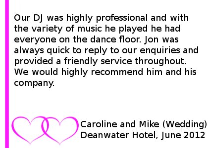 Our DJ was highly professional and with the variety of music he played he had everyone on the dance floor. Jon was always quick to reply to our enquiries and provided a friendly service throughout. We would highly recommend him and his company. Deanwater Hotel Wedding DJ Review