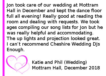 Mottram Hall Wedding Review 2018 - Jon took care of our wedding at Mottram Hall in December and kept the dance floor full all evening! Really good at reading the room and dealing with requests. We took ages compiling our song lists for Jon but he was really helpful and accommodating. The up lights and projection looked great. I can't recommend Cheshire Wedding DJs Enough.(Wedding) Mottram Hall, Dec 2018