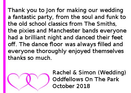 Oddfellows Wedding DJ Review - Thank you to Jon for making our wedding a fantastic party, from the soul and funk to the old school classics from The Smiths, the pixies and Manchester bands everyone had a brilliant night and danced their feet off. The dance floor was always filled and everyone thoroughly enjoyed themselves thanks so much