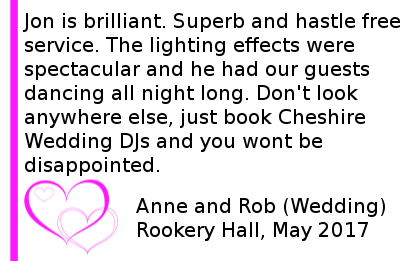 Rookery-Hall-DJ-Review - Jon is brilliant. Superb and hastle free service. The lighting effects were spectacular and he had our guests dancing all night long. Don't look anywhere else, just book Cheshire Wedding DJs and you wont be disappointed.