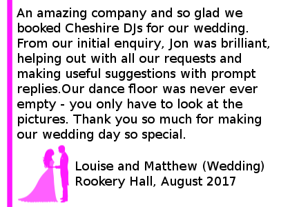 Wedding DJ Review Rookery Hall - An amazing company and so glad we booked Cheshire DJs for our wedding. From our initial enquiry, Jon was brilliant, helping out with all our requests and making useful suggestions with prompt replies. Our dance floor was never ever empty and people were definitely not ready to leave when we had to - you only have to look at the pictures. Highly recommended. Thank you so much for making our wedding day so special. Rookery Hall Wedding DJ